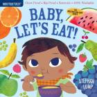 Indestructibles: Baby, Let's Eat!: Chew Proof · Rip Proof · Nontoxic · 100% Washable (Book for Babies, Newborn Books, Safe to Chew) Cover Image