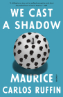 We Cast a Shadow: A Novel Cover Image