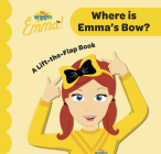 Where Is Emma's Bow?: A-Lift-the-Flap-Book (The Wiggles) Cover Image