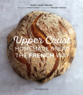 Upper Crust: Homemade Bread the French Way Cover Image