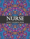 Nurse Adult Coloring Book: Funny Gift For Nurses For women and Men- Fun Gag Gifts for Registered Nurses, Nurse Practitioners and Nursing Students Cover Image