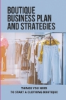 Boutique Business Plan And Strategies: Things You Need To Start A Clothing Boutique: Small Business Startup Boutique Cover Image