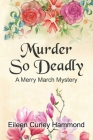 Murder So Deadly: A Merry March Mystery Cover Image