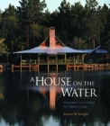A House on the Water: Inspiration for Living at the Water's Edge Cover Image