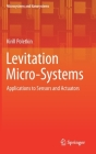 Levitation Micro-Systems: Applications to Sensors and Actuators (Microsystems and Nanosystems) Cover Image