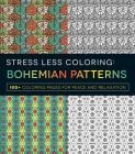 Stress Less Coloring - Bohemian Patterns: 100+ Coloring Pages for Peace and Relaxation Cover Image