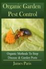 Organic Garden Pest Control: Organic Methods To Stop Disease and Garden Pests Cover Image