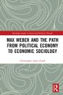 Max Weber and the Path from Political Economy to Economic Sociology (Routledge Studies in Social and Political Thought) Cover Image