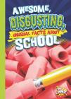 Awesome, Disgusting, Unusual Facts about School (Our Gross, Awesome World) Cover Image