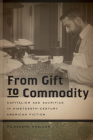 From Gift to Commodity: Capitalism and Sacrifice in Nineteenth-Century American Fiction (Becoming Modern: New Nineteenth-Century Studies) Cover Image