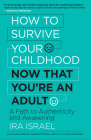 How to Survive Your Childhood Now That You're an Adult: A Path to Authenticity and Awakening Cover Image