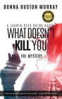 What Doesn't Kill You: The Mystery (Lauren Beck Crime Novel #1) Cover Image