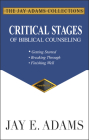 Critical Stages of Biblical Counseling: Getting Started, Breaking Through, Finishing Well Cover Image
