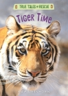 Tiger Time (True Tales of Rescue) Cover Image