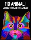 110 Animali Libro da colorare con mandala: 110 pagine da colorare con bellissimi Mandala di Animali. Libro con Mandala da Colorare Antistress per rila Cover Image