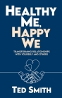 Healthy Me, Happy We: Transforming Relationships with Yourself and Others Cover Image