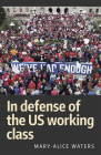 In Defense of the Us Working Class Cover Image