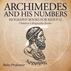 Archimedes and His Numbers - Biography Books for Kids 9-12 Children's Biography Books Cover Image