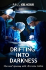 Drifting Into Darkness: One Man's Journey With Ulcerative Colitis Cover Image