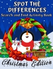 Spot The Differences Search and Find Activity Book Christmas Edition: Spot The Difference and Coloring Book - Brain Game Book for Smart Children for K Cover Image