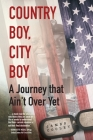 Country Boy, City Boy: A Journey that Ain't Over Yet Cover Image
