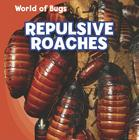 Repulsive Roaches (World of Bugs) Cover Image
