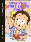 Yum Yum, Baby Loves Food: Cute Food Coloring Pages Cover Image