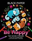 Be Happy: Cat Coloring Book Best Two Word Phrases Motivation and Inspirational on Black Paper Cover Image