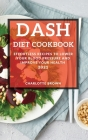 Dash Diet Cookbook 2021: Effortless Recipes to Lower Your Blood Pressure and Improve Your Health Cover Image