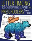 Letter Tracing Book Handwriting Alphabet for Preschoolers Snow Bear: Letter Tracing Book Practice for Kids Ages 3+ Alphabet Writing Practice Handwriti Cover Image