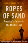 Ropes of Sand: America's Failure in the Middle East (Forbidden Bookshelf #26) Cover Image