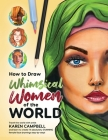 How to Draw Whimsical Women of the World: Travel the world with artist Karen Campbell and learn to create 14 absolutely STUNNING female face drawings Cover Image