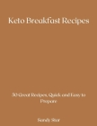 Keto Breakfast Recipes: 50 Great Recipes, Quick and Easy to Prepare Cover Image