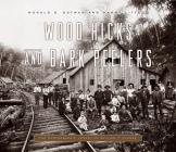 Wood Hicks and Bark Peelers: A Visual History of Pennsylvanias Railroad Lumbering Communities; The Photographic Legacy of William T. Clarke (Keystone Books(r)) Cover Image