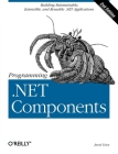 Programming .Net Components: Design and Build .Net Applications Using Component-Oriented Programming Cover Image