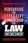 Persuasion and effective Communication for Law Enforcement: Applications for Patrol, Investigation, Undercover Operations and Survival Cover Image