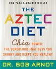 The Aztec Diet: Chia Power: The Superfood That Gets You Skinny and Keeps You Healthy Cover Image