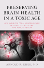 Preserving Brain Health in a Toxic Age: New Insights from Neuroscience, Integrative Medicine, and Public Health Cover Image