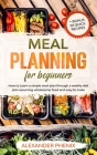 Meal planning for beginners: How to Learn a simple meal plan through a weekly diet plan assuming wholesome food and easy to make + bonus 20 quick r Cover Image