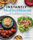 Instantly Mediterranean: Vibrant, Satisfying Recipes for Your Instant Pot®, Electric Pressure Cooker, and Air Fryer Cover Image