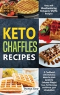 Keto Chaffles Recipes: Easy and Mouthwatering Ketogenic Waffle Recipes - A Cookbook with Delicious Ideas for Carb Lovers to Enhance Weight Lo Cover Image