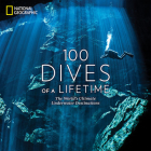 100 Dives of a Lifetime: The World's Ultimate Underwater Destinations Cover Image