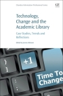 Technology, Change and the Academic Library: Case Studies, Trends and Reflections (Chandos Information Professional) Cover Image