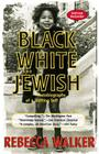 Black White and Jewish: Autobiography of a Shifting Self Cover Image