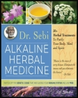 Dr. Sebi Alkaline Herbal Medicine: 50+ Herbal Treatments to Purify Body, Mind and Spirit - Switch Off The Genetic Codes That Are Slaying Your Immune S Cover Image