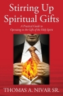 Stirring Up Spiritual Gifts: A Practical Guide to Operating in the Gifts of the Holy Spirit Cover Image