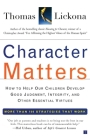Character Matters: How to Help Our Children Develop Good Judgment, Integrity, and Other Essential Virtues Cover Image