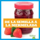 de la Semilla a la Mermelada (from Seed to Jam) Cover Image