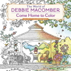 The World of Debbie Macomber: Come Home to Color: An Adult Coloring Book Cover Image