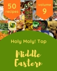 Holy Moly! Top 50 Middle Eastern Recipes Volume 9: An Inspiring Middle Eastern Cookbook for You Cover Image